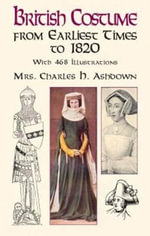 British Costume from Earliest Times to 1820 1820 : Dover Pictorial Archives - Charles H. Ashdown