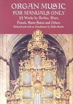 Organ Music for Manuals Only : 33 Works by Berlioz, Bizet, Franck, Saint-Saens and Others