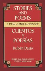 Stories and Poems/Cuentos y Poesias : A Dual-Language Book / Stories and Poems :  A Dual-Language Book - Ruben Dario