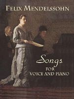 Felix Mendelssohn : Songs for Voice and Piano - Felix Mendelssohn-Bartholdy