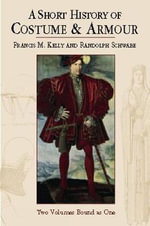 A Short History of Costume and Armour : Bound as One Volume 2 - Francis M. Kelly