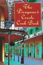 Picayune Creaole Cookbook : American Antiquarian Cookbook Collection - Picayune