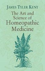 Lectures on Homeopathic Philosophy - James Kent