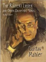 The Ruckert Lieder and Other Orchestral Songs in Full Score - Gustav Mahler