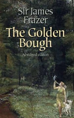 The Golden Bough : A Study in Religion and Magic - Sir James George Frazer
