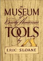 Museum of Early American Tools : Americana - Eric Sloane