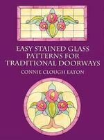 Easy Stained Glass Patterns for Tra : Dover Stained Glass Instruction - Connie Eaton