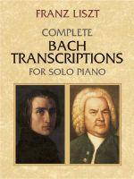 Franz Liszt : Complete Bach Transcriptions for Solo Piano - Franz Liszt