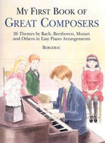 My First Book of Great Composers : 23 Themes by Bach, Beethoven, Mozart and Others in Easy Piano Arragements - Bergerac