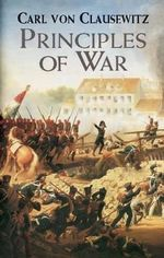 Principles of War : Dover Military History, Weapons, Armor - Carl von Clausewitz