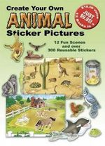 Create Your Own Animal Sticker Pictures : 12 Scenes and Over 300 Reusable Stickers - Dover Publications Inc