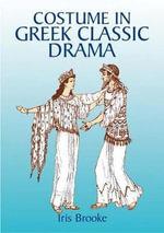 Costume in Greek Classic Drama : Dover Fashion and Costumes - Iris Brooke