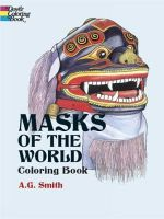 Masks of the World Coloring Book : Coloring Book - A G Smith