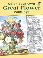 Color Your Own Great Flower Paintings : Dover Pictorial Archives - Marty Noble