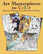 Art Masterpieces to Colour : 60 Great Paintings from Botticelli to Piccasso - Marty Noble