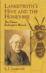 Langstroth's Hive and the Honey-bee : The Classic Beekeeper's Manual - L. L. Langstroth