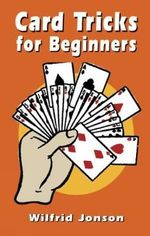 Card Tricks for Beginners : Dover Books on Magic - Wilfrid Jonson