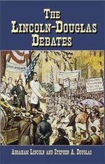 The Lincoln-Douglas Debates : The Lincoln Studies Center Edition - Abraham Lincoln