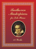 Beethoven Masterpieces for Solo Piano : 25 Works - Ludwig van Beethoven