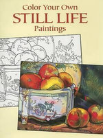 Color Your Own Still Life Paintings : Dover Pictorial Archives - Marty Noble