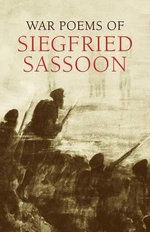 War Poems of Siegfried Sassoon : The Making of a War Poet, A Biography (1886-1918) - Siegfried Sassoon