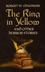 The King in Yellow and Other Horror - Robert W Chambers