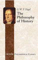 The Philosophy of History : Dover Philosophical Classics - G. W. F. Hegel