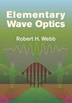 Elementary Wave Optics : Dover Books on Physics - Robert Howard Webb