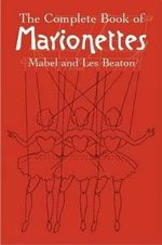 The Complete Book of Marionettes - Mabel Beaton