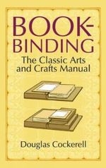 Bookbinding : The Classic Arts and Crafts Manual - Douglas Cockerell