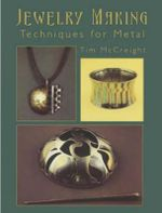 Jewelry Making : Techniques for Metal - Tim McCreight