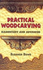 Practical Woodcarving : Elementary and Advanced - Eleanor Rowe