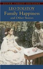 Family Happiness and Other Stories : Dover Thrift Editions - Leo Tolstoy