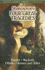 Four Great Tragedies : Hamlet, Macbeth, Othello and Romeo and Juliet :  Hamlet, Macbeth, Othello and Romeo and Juliet - William Shakespeare