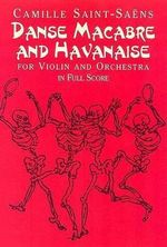 Danse Macabre and Havanaise for Violin and Orchestra in Full Score : Great Romantic Cello Concertos - Camille Saint-Saens