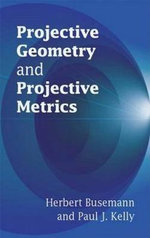 Projective Geometry and Projective Metrics : Dover Books on Mathematics - Herbert Busemann