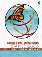 Modern Designs Stained Glass Pattern Book : Dover Stained Glass Instruction - Anna Croyle
