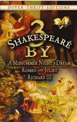 3 by Shakespeare : WITH A Midsummer Night's Dream AND Romeo and Juliet AND Richard III - William Shakespeare