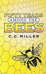 Fifty Years Among the Bees : A Novel - C.C Miller