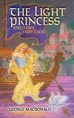 The Light Princess : And Other Fairy Tales - George MacDonald