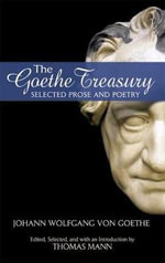 The Goethe Treasury : Selected Prose and Poetry - Johann Wolfgang von Goethe