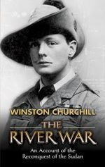 The River War : An Account of the Reconquest of the Sudan - Winston Churchill