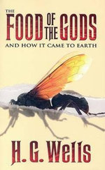 The Food of the Gods : And How it Came to Earth - H. G. Wells