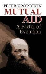 Mutual Aid : A Factor of Evolution - Peter Kropotkin