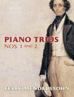 Piano Trios Nos. 1 and 2 - Felix Mendelssohn-Bartholdy