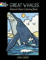 Great Whales, Stained Glass Coloring Book : Dover Nature Stained Glass Coloring Book - John Green