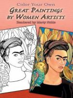 Color Your Own Great Paintings by Women Artists - Marty Noble