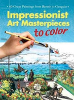 Impressionist Art Masterpieces to Color : 60 Great Paintings from Renoir to Gauguin - Marty Noble