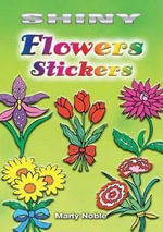 Shiny Flowers Stickers : Dover Little Activity Books Stickers - Marty Noble