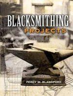 Blacksmithing Projects - Percy W. Blandford